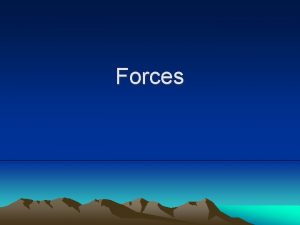 Forces Force An action exerted on an object