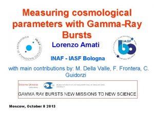 Measuring cosmological parameters with GammaRay Bursts Lorenzo Amati