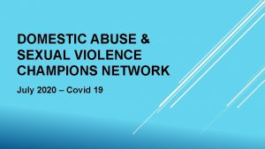 DOMESTIC ABUSE SEXUAL VIOLENCE CHAMPIONS NETWORK July 2020