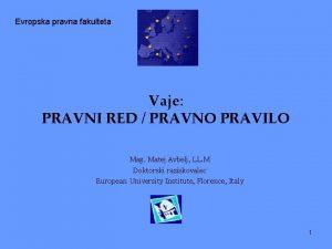 Evropska pravna fakulteta Vaje PRAVNI RED PRAVNO PRAVILO