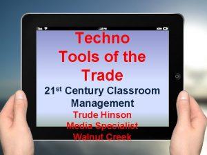 Techno Tools of the Trade 21 st Century