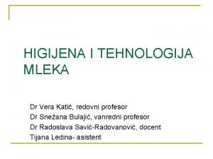HIGIJENA I TEHNOLOGIJA MLEKA Dr Vera Kati redovni