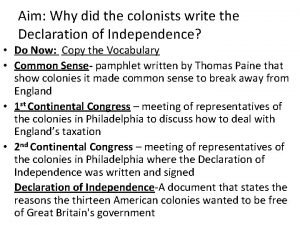 Aim Why did the colonists write the Declaration