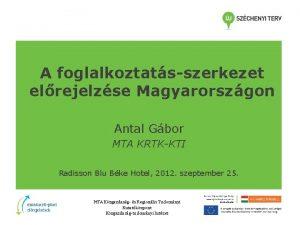 A foglalkoztatsszerkezet elrejelzse Magyarorszgon Antal Gbor MTA KRTKKTI