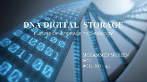 DNA DIGITAL STORAGE FUTURE OF STORAGE TECHNOLOGY MOHAMMED