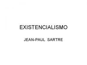 EXISTENCIALISMO JEANPAUL SARTRE 1905 JeanPaul Sartre nasce em