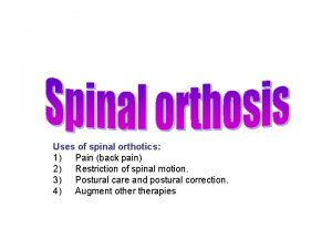 Uses of spinal orthotics 1 Pain back pain