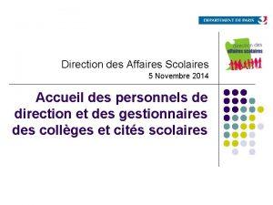Direction des Affaires Scolaires 5 Novembre 2014 Accueil