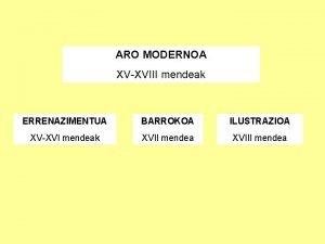 ARO MODERNOA XVXVIII mendeak ERRENAZIMENTUA BARROKOA ILUSTRAZIOA XVXVI