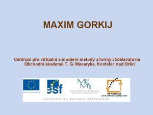 MAXIM GORKIJ Centrum pro virtuln a modern metody