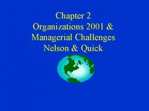 Chapter 2 Organizations 2001 Managerial Challenges Nelson Quick
