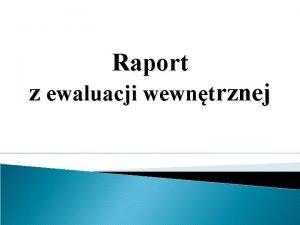 Raport z ewaluacji wewntrznej Przedmiot ewaluacji 1 4