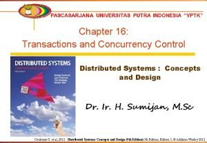 Chapter 16 Transactions and Concurrency Control Distributed Systems