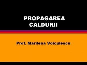 PROPAGAREA CALDURII Prof Marilena Voiculescu Cum se transmite