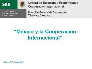 Unidad de Relaciones Econmicas y Cooperacin Internacional Direccin