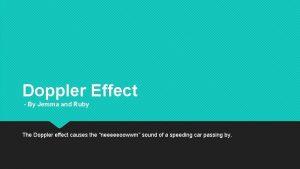 Doppler Effect By Jemma and Ruby The Doppler