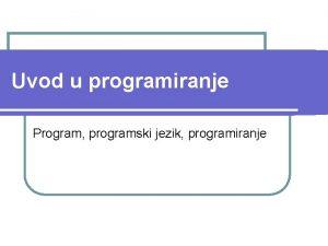 Uvod u programiranje Program programski jezik programiranje Prirodni