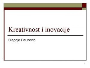 Kreativnost i inovacije Blagoje Paunovi 1 Kreativnost i