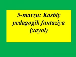 5 mavzu Kasbiy pedagogik fantaziya xayol Reja 1