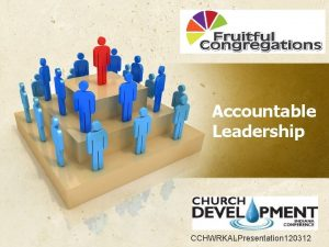 Accountable Leadership CCHWRKALPresentation 120312 Accountable Leadership Core Purpose