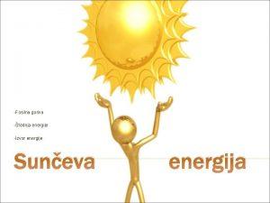 Fosilna goriva tednja energije Izvor energije Suneva energija