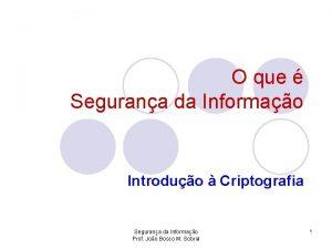 O que Segurana da Informao Introduo Criptografia Segurana