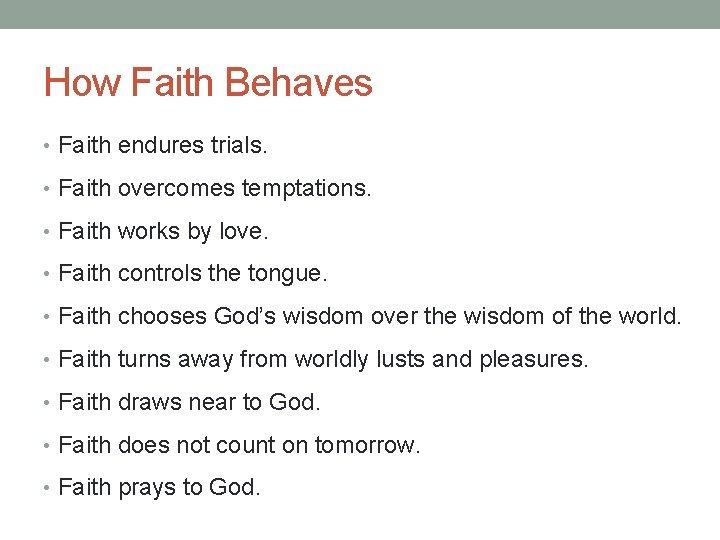 How Faith Behaves Faith endures trials Faith overcomes
