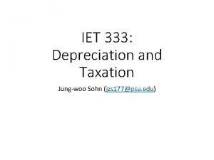 IET 333 Depreciation and Taxation Jungwoo Sohn jzs