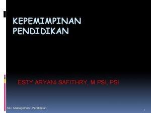 KEPEMIMPINAN PENDIDIKAN ESTY ARYANI SAFITHRY M PSI PSI