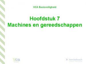 VCA Basisveiligheid Hoofdstuk 7 Machines en gereedschappen Hoofdstuk