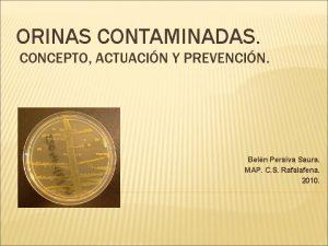 ORINAS CONTAMINADAS CONCEPTO ACTUACIN Y PREVENCIN Beln Persiva