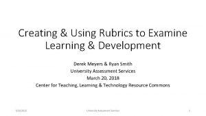 Creating Using Rubrics to Examine Learning Development Derek