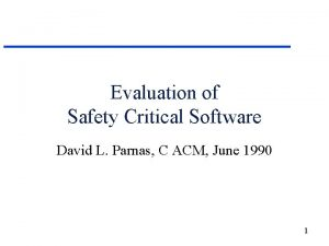 Evaluation of Safety Critical Software David L Parnas