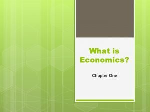 What is Economics Chapter One SCARCITY AND THE