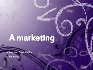 A marketing Ksztette Fajka Melitta Zeng Fanni A