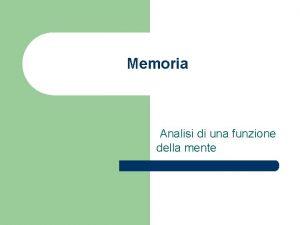 Memoria Analisi di una funzione della mente Memoria