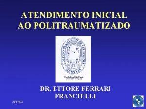 ATENDIMENTO INICIAL AO POLITRAUMATIZADO DR ETTORE FERRARI FRANCIULLI