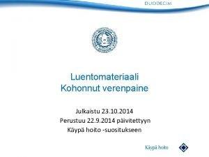 Luentomateriaali Kohonnut verenpaine Julkaistu 23 10 2014 Perustuu