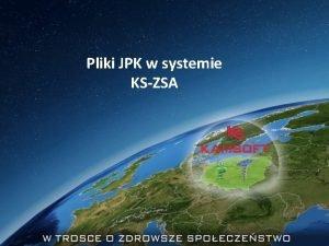 Pliki JPK w systemie KSZSA Informacje podstawowe Niniejsza