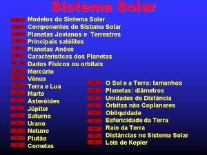 Sistema Solar Modelos do Sistema Solar Componentes do
