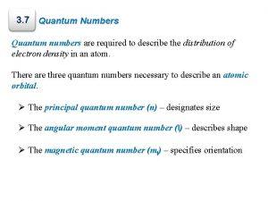 3 7 Quantum Numbers Quantum numbers are required