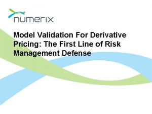 Model Validation For Derivative Pricing The First Line