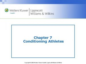 Chapter 7 Conditioning Athletes Copyright 2009 Wolters Kluwer