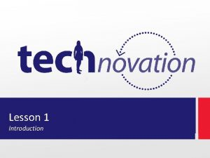 Lesson 1 Introduction Agenda Topics Technovation Overview Activities
