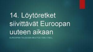 14 Lytretket siivittvt Euroopan uuteen aikaan EUROOPAN TALOUDEN