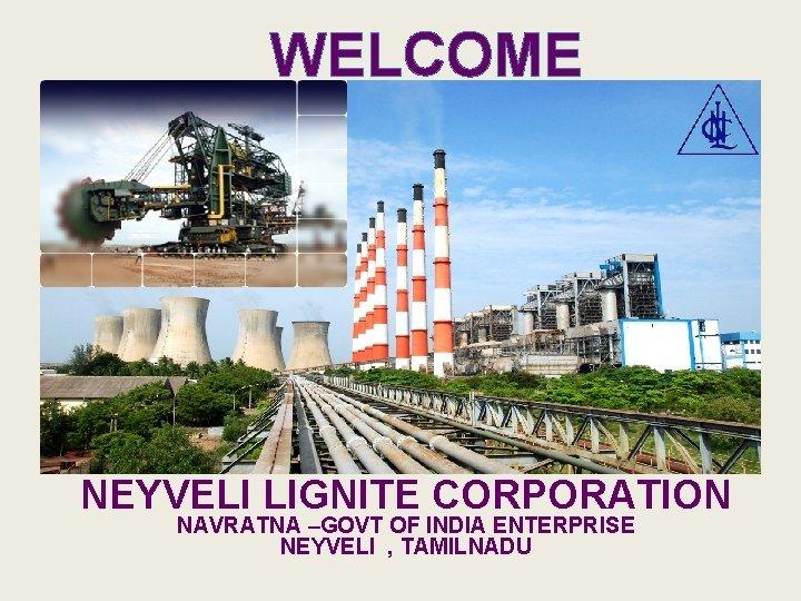WELCOME NEYVELI LIGNITE CORPORATION NAVRATNA GOVT OF INDIA