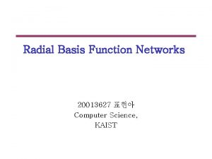 Radial Basis Function Networks 20013627 Computer Science KAIST