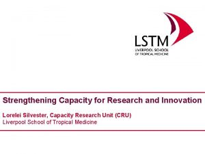Strengthening Capacity for Research and Innovation Lorelei Silvester