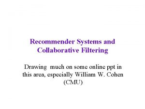 Recommender Systems and Collaborative Filtering Drawing much on