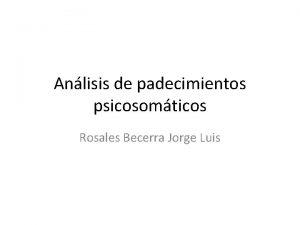 Anlisis de padecimientos psicosomticos Rosales Becerra Jorge Luis